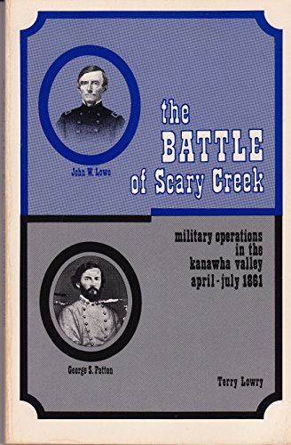 Battle of Scary Creek: Military Operations in the Kanawha Valley, April-July 1861 SIGNED