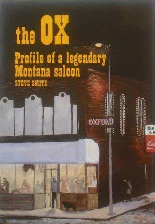 The Ox: Profile of a Legendary Montana Saloon: Smith, Steve