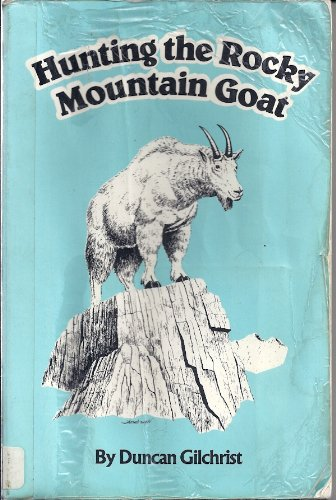 Hunting the Rocky Mountain Goat (0933126360) by Gilchrist, Duncan