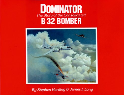9780933126381: Dominator: The Story of the Consolidated B-32 Bomber