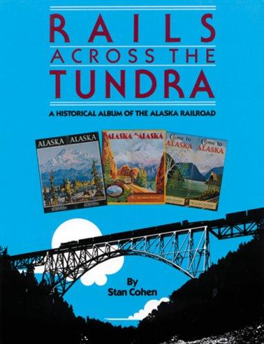 9780933126435: Rails Across the Tundra: A Historical Album of the Alaska Railroad