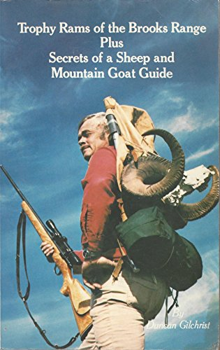 Trophy Rams of the Brooks Range: Plus Secrets of a Sheep and Mountain Goat Guide (0933126441) by Gilchrist, Duncan
