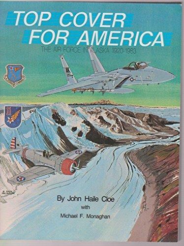 Top Cover for America: The Air Force in Alaska, 1920-1983: Cloe, John Haile