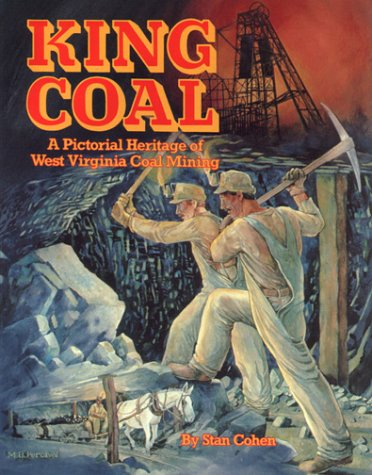 King Coal: A Pictorial Heritage of West Virginia Coal Mining