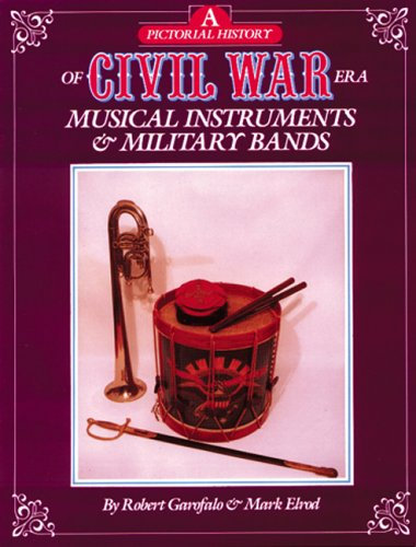 9780933126602: A Pictorial History of Civil War Era Musical Instruments and Military Bands