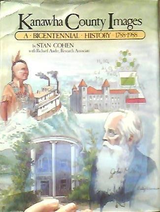 Kanawha County Images: A Bicentennial History 1788-1988: Stan Cohen, Richard