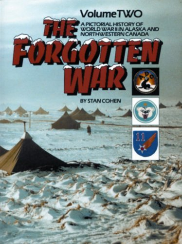 9780933126701: The Forgotten War: A Pictorial History of World War II in Alaska and Northwestern Canada, Vol. 2