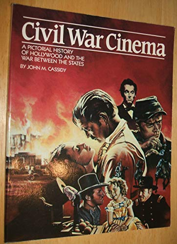 9780933126749: Civil War Cinema: A Pictorial History of Hollywood and the War Between the States