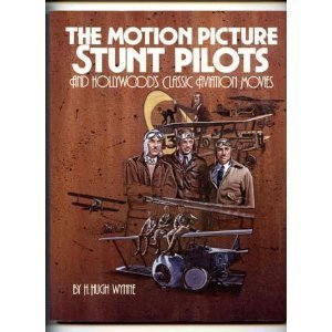 THE MOTION PICTURE STUNT PILOTS and Hollywood's Classic AViation Movies: Wynne, H. Hugh