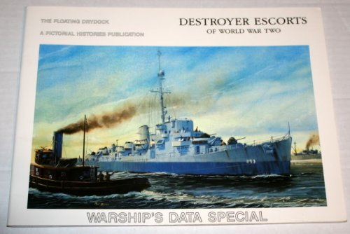 Destroyers Escorts of World War Two: Warship's Data Special (The Floating Drydock): Thomas F. ...