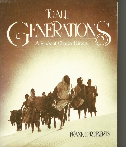 To all generations: A study of church history: Roberts, Frank Carl