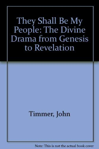 They Shall Be My People: The Divine Drama from Genesis to Revelation: Timmer, John