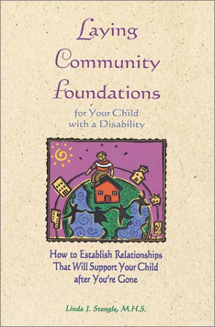 9780933149670: Laying Community Foundations: For Your Child With a Disability : How to Establish Relationships That Will Support Your Child After You're Gone