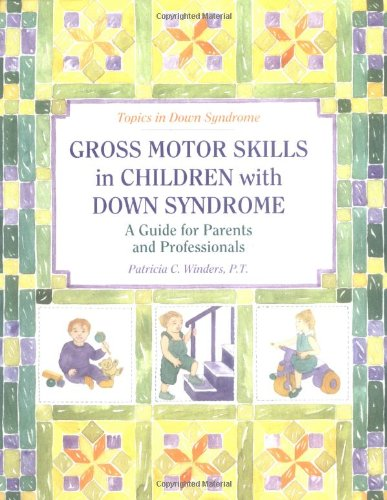 Gross Motors Skills in Children with Down Syndrome: A Guide for Parents and Professionals