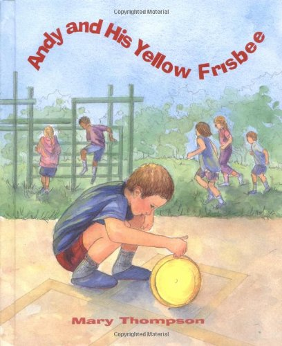 Andy and His Yellow Frisbee (Woodbine House Special-Needs Collection): Thompson, Mary