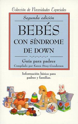 Bebés con síndrome de Down: guía para: Editor-Karen Stray-Gundersen; Translator-Gloria