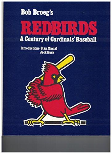 BOB BROEG'S REDBIRDS: a Century of Cardinal's Baseball: Broeg, Bob. Intro. Stan Musial. ...