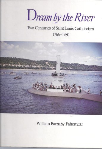 Dream by the River: Two Centuries of Saint Louis Catholicism, 1766-1997