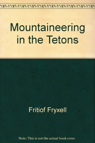 Mountaineering in the Tetons: The Pioneer Period, 1898-1940