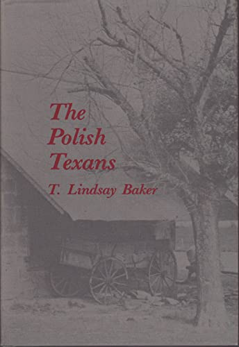 The Polish Texans (The Texians and the Texans): T. Lindsay Baker