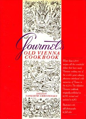 Gourmet's Old Vienna Cookbook: A Viennese Memoir