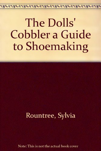 9780933168336: The Dolls' Cobbler a Guide to Shoemaking