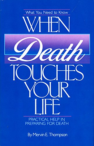 What You Need to Know When Death Touches Your Life: Practical Help in Preparing for Death: Mervin E...