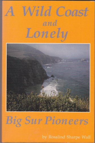 A Wild Coast and Lonely; Big Sur Pioneers: Rosalind Sharpe Wall
