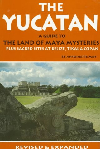 The Yucatan: A Guide to the Land of Maya Mysteries (Tetra) (093317490X) by May, Antoinette