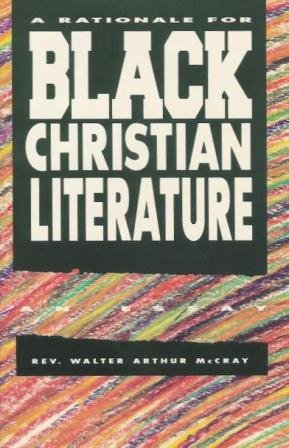 A Rationale for Black Christian Literature: McCray, Walter Arthur Rev.