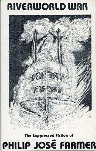 Riverworld War: The Suppressed Fiction of Philip: Farmer, Philip Jose