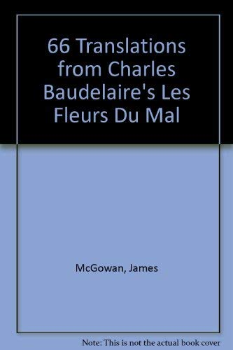66 Translations from Charles Baudelaire's Les Fleurs Du Mal: McGowan, James