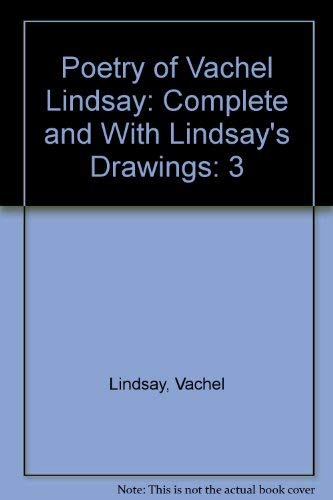 9780933180772: Poetry of Vachel Lindsay : Complete and With Lindsay's Drawings (v. 3: Bibliography)