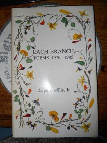 Each Branch: Poems, 1976-1985 (0933180896) by Mills, Ralph J.