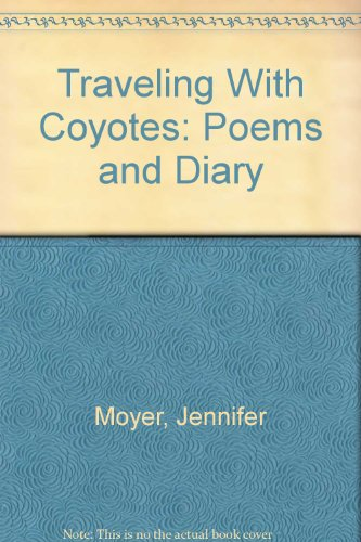 Traveling With Coyotes: Poems and Diary: Moyer, Jennifer