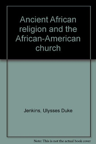 Ancient African Religion and the African-American Church: Jenkins, Ulysses Duke