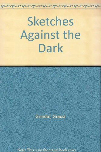 Sketches Against the Dark: Grindal, Gracia