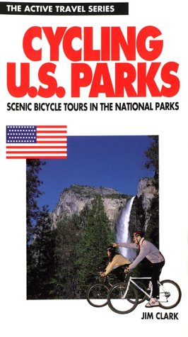 Cycling the U. S. Parks : Scenic Bicycle Tours in National Parks (The Active Travel Ser.)
