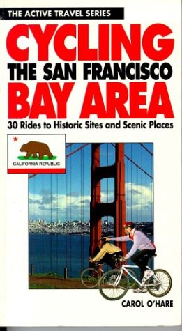 Cycling the San Francisco Bay Area: 30 Rides to Historic Sites and Scenic Places (Active Travel ...