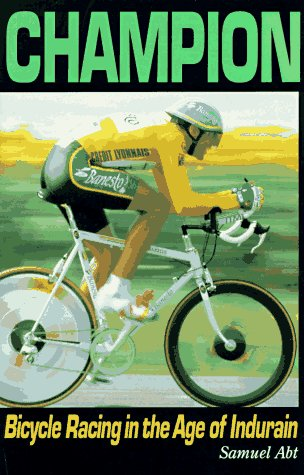 Champion: Bicycle Racing in the Age of Miguel Indurain: Abt, Samuel