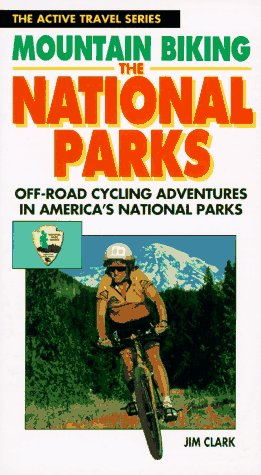 9780933201699: Mountain Biking the National Parks: Off-Road Cycling Adventures in America's National Parks (Active travel)
