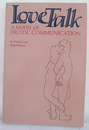 Love Talk: A Model of Erotic Communication: Bacon, Ralph, Bacon, Natalie