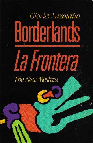 Borderlands - La Frontera: The New Mestiza: Gloria Anzaldua