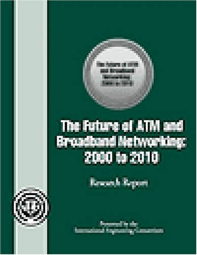 The Future of ATM and Broadband Networking: 2000 to 2010 (Paperback): Frank M. Groom, Caitlin M. ...