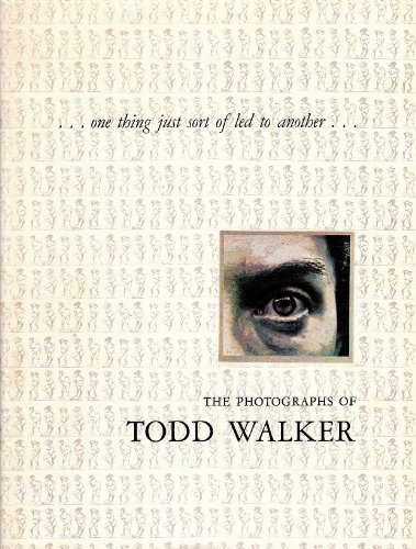 One Thing Just Sort of Led to Another: The Photographs of Todd Walker: Todd Walker, William S. ...