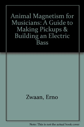 9780933224254: Animal Magnetism for Musicians: A Guide to Making Pickups & Building an Electric Bass