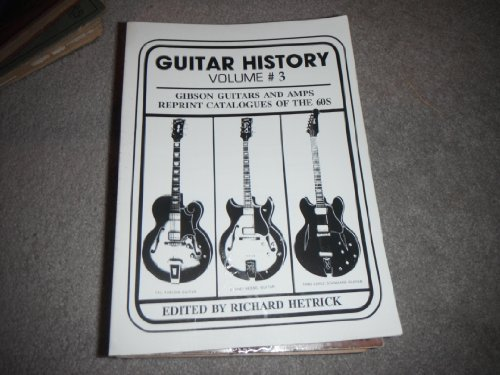 Guitar History Volume #3: Gibson Guitars and Amps - Reprint Catalogues of the 60s: Hetrick, R.