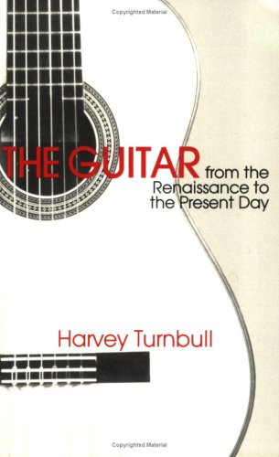 The Guitar from the Renaissance to the: Turnbull, Harvey