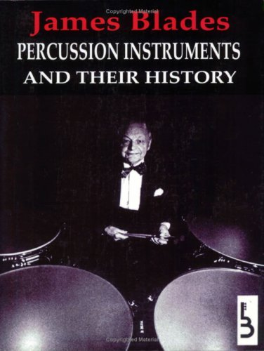 Percussion Instruments and Their History (World) (Fourth: Blades, James