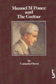 Manuel M Ponce and the Guitar: Otero, Corazon